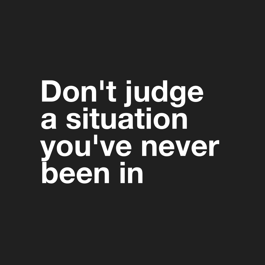 Don't judge a situation quote