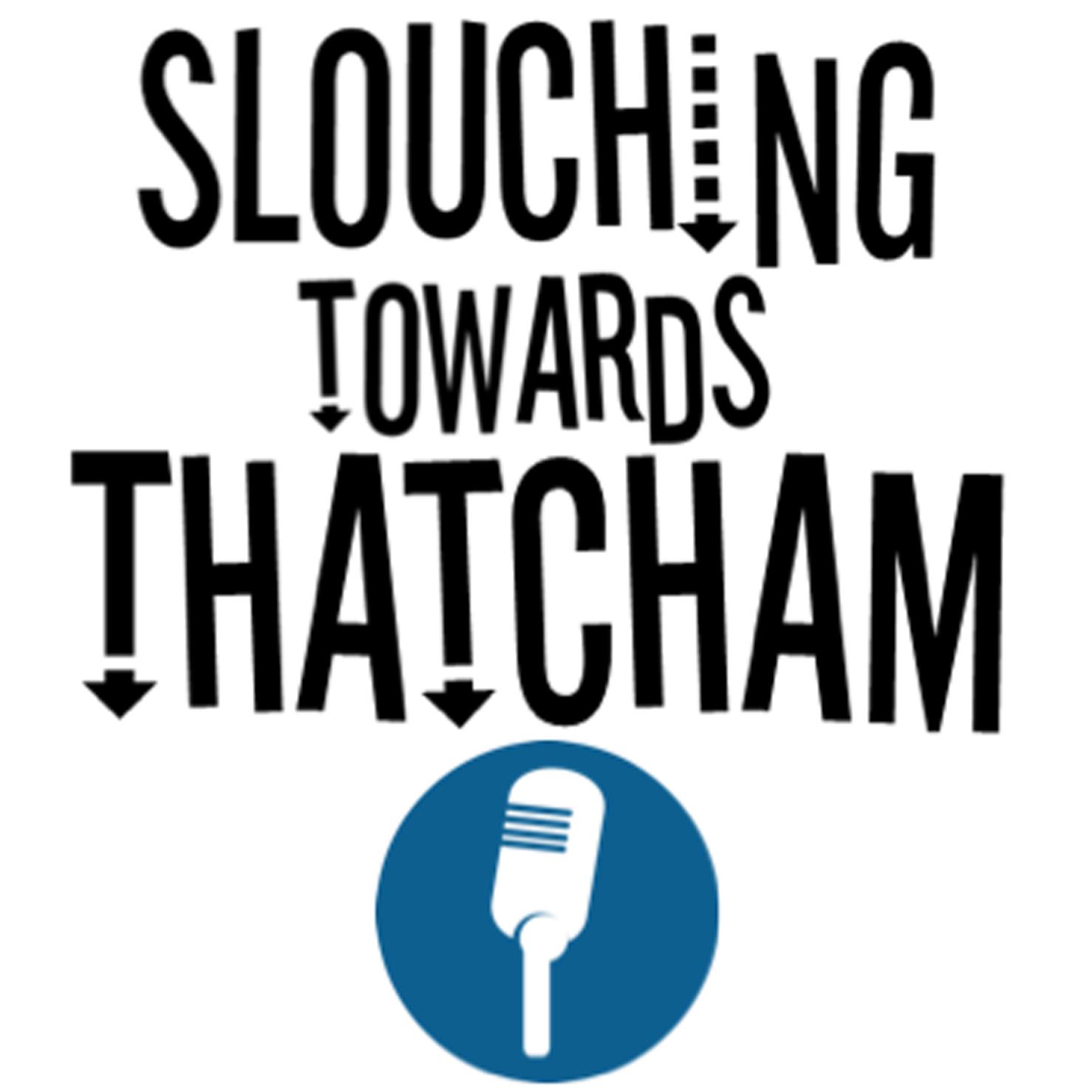 Slouching towards Thatcham
